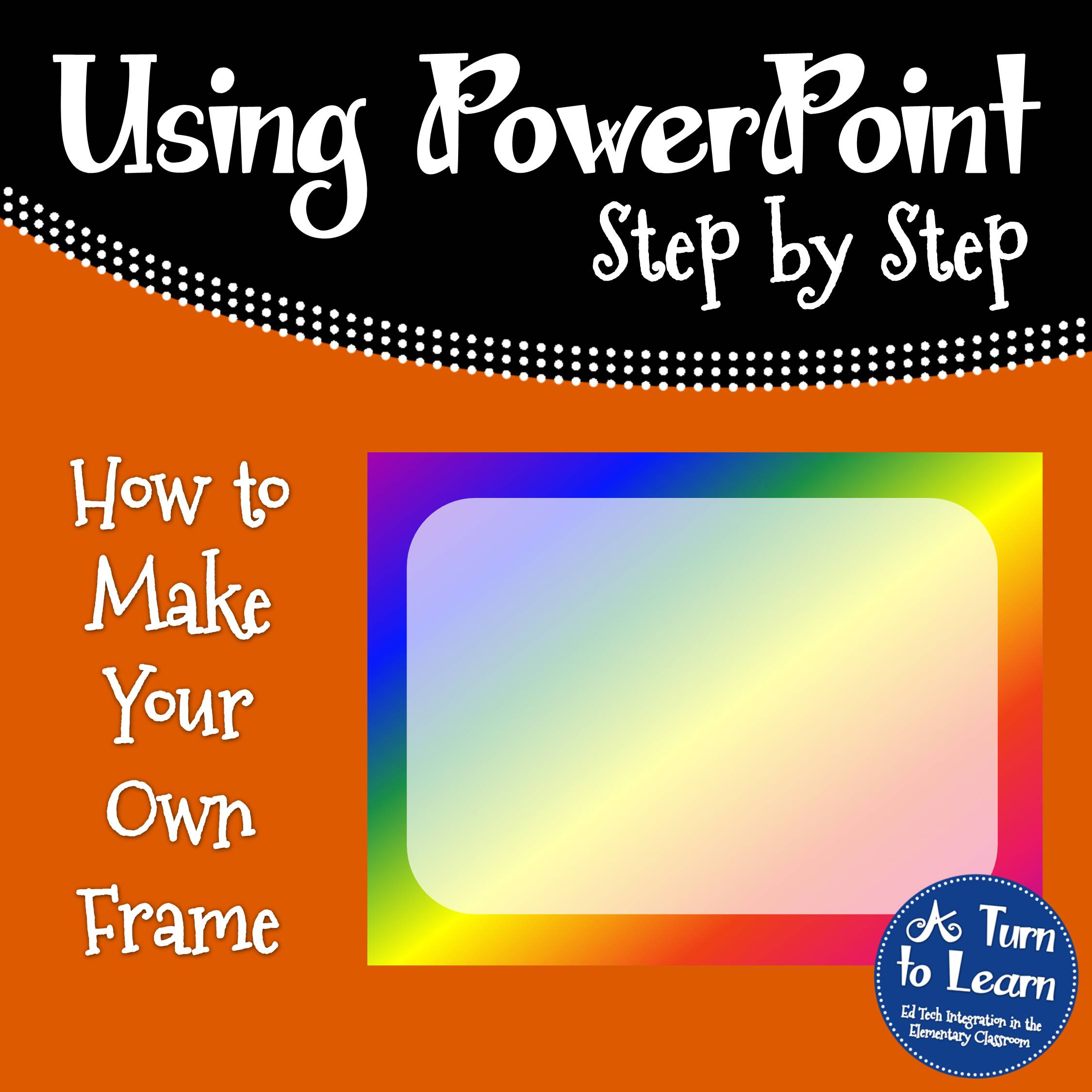 How to Make a Frame in PowerPoint • A Turn to Learn