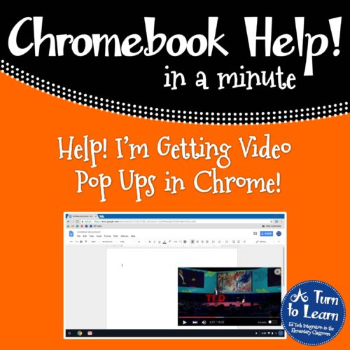 Help! Fix My Chromebook… I'm Getting Video Pop Ups! • A Turn